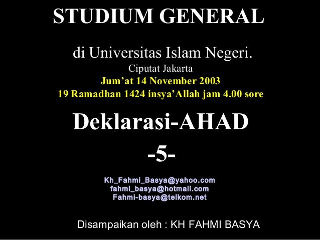 Deklarasi-AHADDisampaikan oleh : KH FAHMI BASYAdi Universitas Islam Negeri.Ciputat JakartaJum'at 14 November 200319 Ramadh...