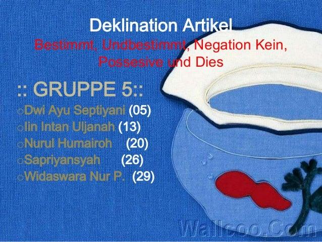 Deklination Artikel   Bestimmt, Undbestimmt, Negation Kein,            Possesive und Dies:: GRUPPE 5::oDwi Ayu Septiyani (...