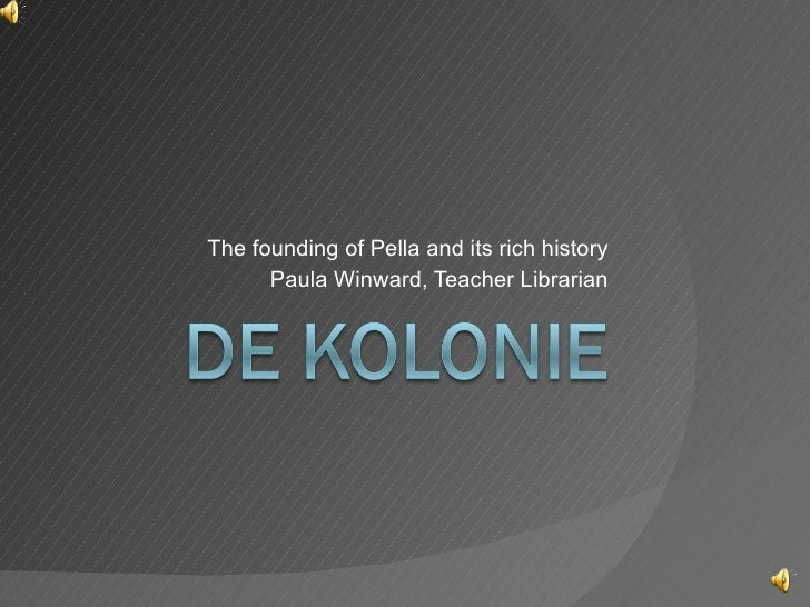 The founding of Pella and its rich history Paula Winward, Teacher Librarian