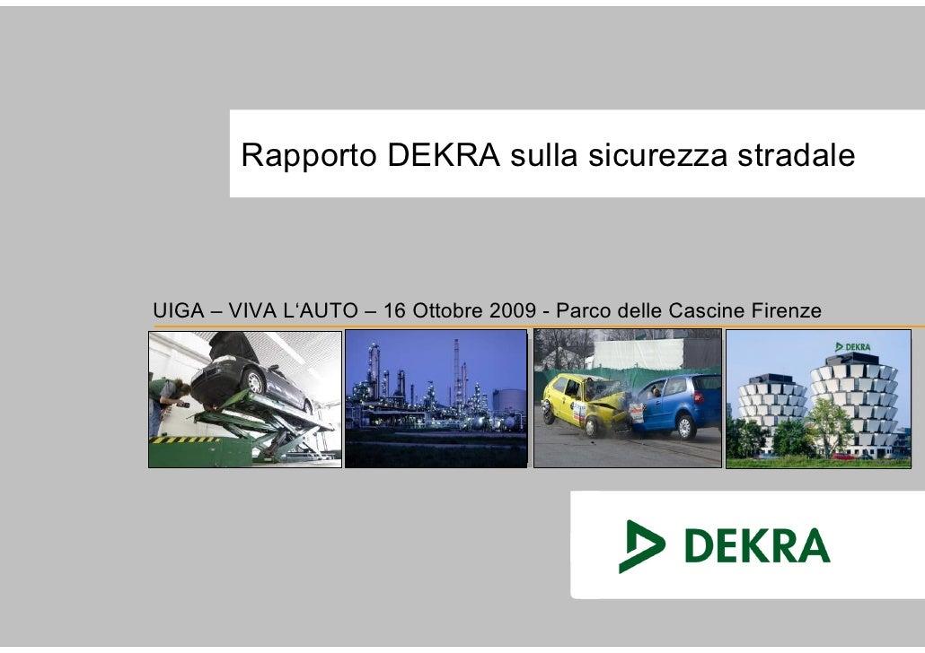 <p><strong>Slide 1: </strong>        Rapporto DEKRA sulla sicurezza stradale    UIGA – VIVA L'AUTO – 16 Ottobre 2009 - Par...