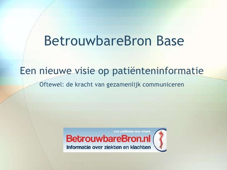 BetrouwbareBron BaseEen nieuwe visie op patiënteninformatie    Oftewel: de kracht van gezamenlijk communiceren