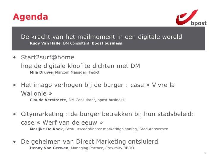 Agenda <ul><ul><li>De kracht van het mailmoment in een digitale wereld </li></ul></ul><ul><ul><ul><li>Rudy Van Halle , DM ...