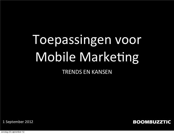 Toepassingen voor                          Mobile Marke1ng                               TRENDS EN KANSEN 1 Se...