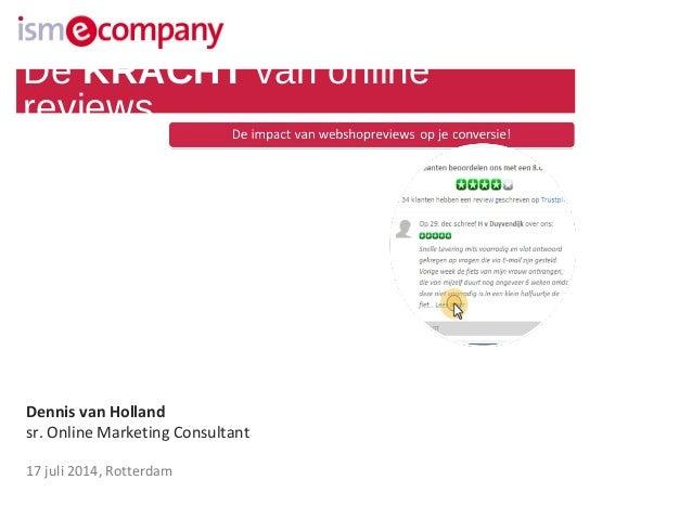 Dennis van Holland sr. Online Marketing Consultant 17 juli 2014, Rotterdam De KRACHT van online reviews