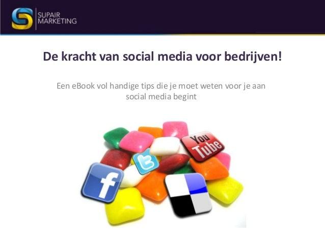 De kracht van social media voor bedrijven! Een eBook vol handige tips die je moet weten voor je aan social media begint