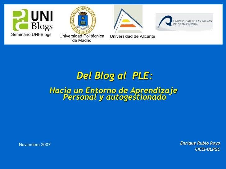 Del Blog al  PLE: Hacia un Entorno de Aprendizaje  Personal y autogestionado <ul><ul><li>Enrique Rubio Royo </li></ul></ul...