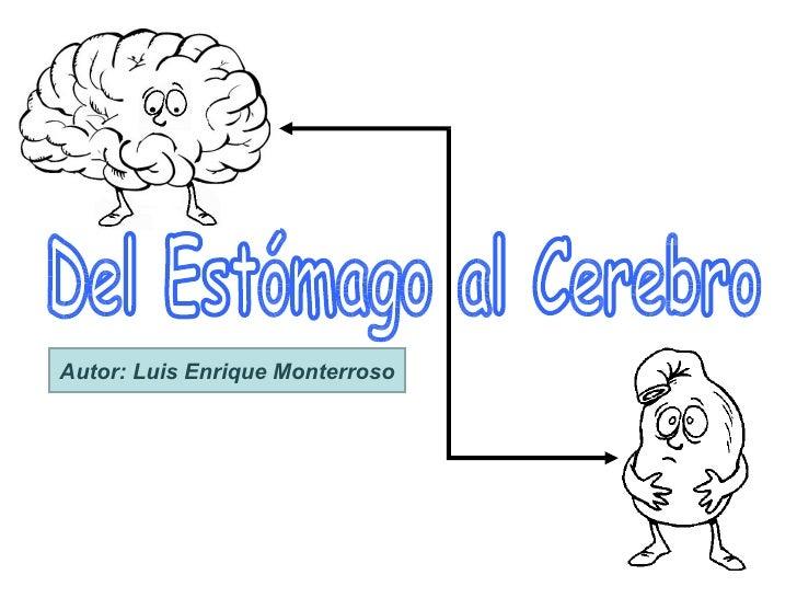 Del Estómago al Cerebro Autor: Luis Enrique Monterroso