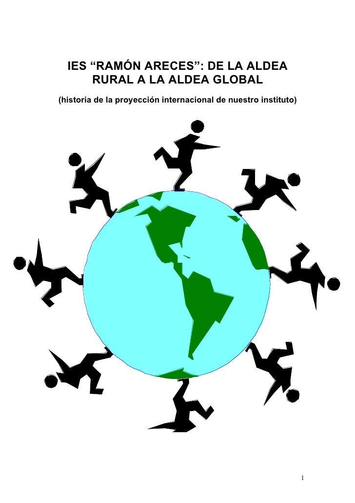 """IES """"RAMÓN ARECES"""": DE LA ALDEA      RURAL A LA ALDEA GLOBAL(historia de la proyección internacional de nuestro instituto)..."""
