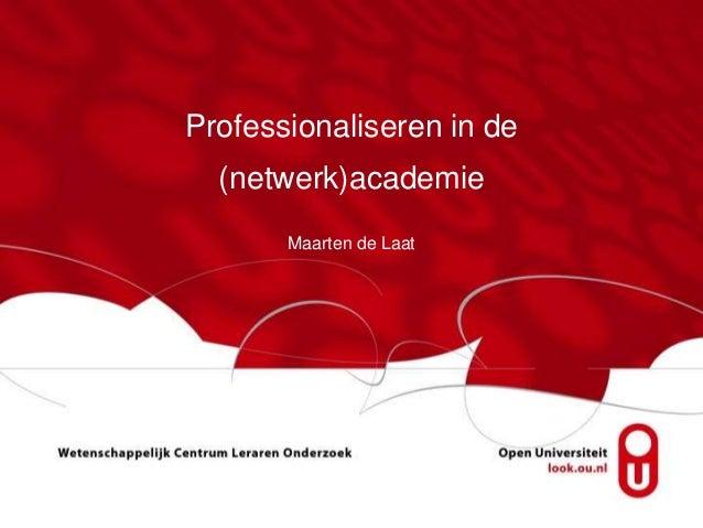 Professionaliseren in de  (netwerk)academie       Maarten de Laat