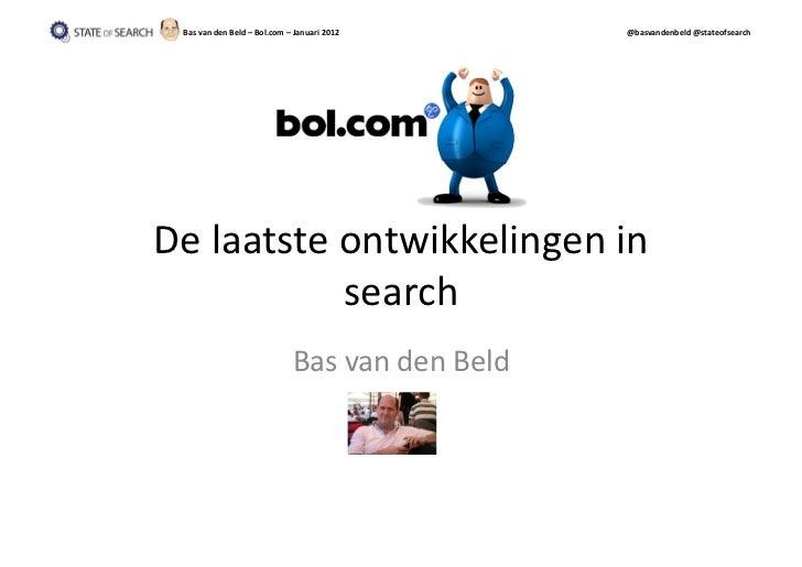 Bas van den Beld – Bol.com – Januari 2012           @basvandenbeld @stateofsearch De laatste ont...