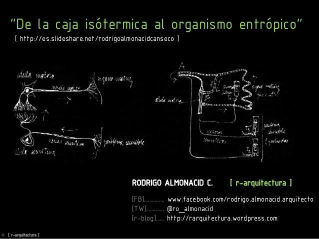 DE LA CAJA ISOTÉRMICA AL ORGANISMO ENTRÓPICO (conferencia CONSTRUARQ 2013)