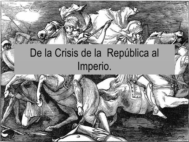 De la crisis de la  república al Imperio