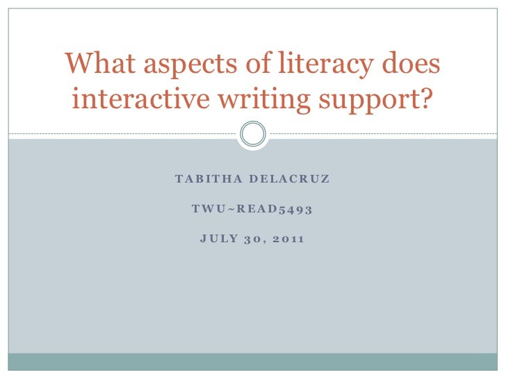 Tabitha DeLaCruz<br />TWu~READ5493<br />July 30, 2011<br />What aspects of literacy does interactive writing support?<br />