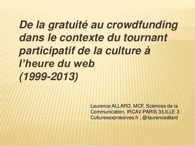 De la gratuité au crowdfundingdans le contexte du tournantparticipatif de la culture àl'heure du web(1999-2013)           ...