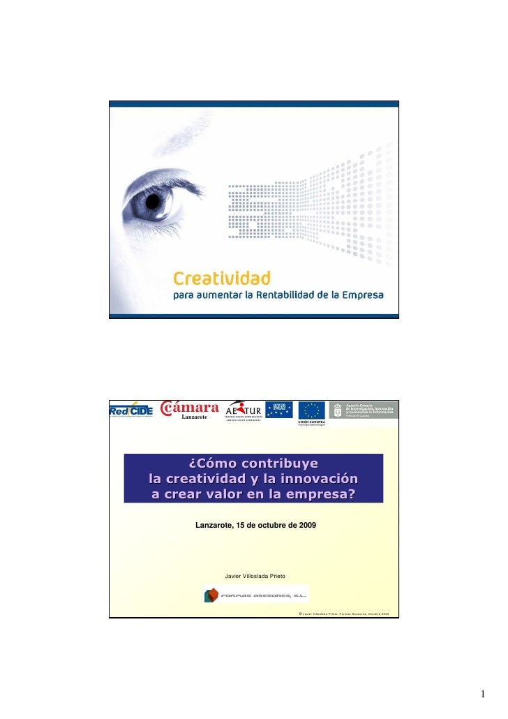 © Javier Villoslada Prieto. Formas Asesores, Octubre 2009           ¿Cómo contribuye la creatividad y la innovación  a cre...