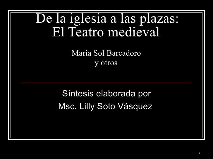 De la iglesia a las plazas: El Teatro medieval   Maria Sol Barcadoro  y otros   Síntesis elaborada por Msc. Lilly Soto Vás...