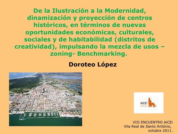 De la Ilustración a la Modernidad, dinamización y proyección de centros históricos, en términos de nuevas oportunidades ec...