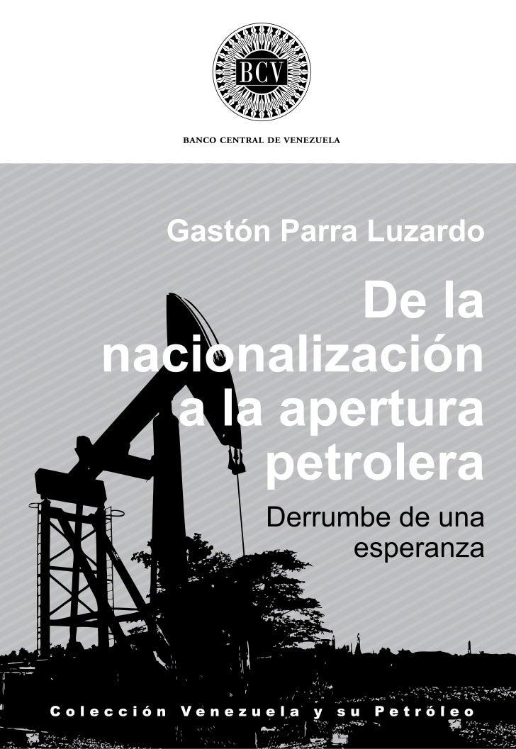 Catalogación en fuente de Biblioteca Ernesto Peltzer                       De la nacionalización a la apertura petrolera: ...