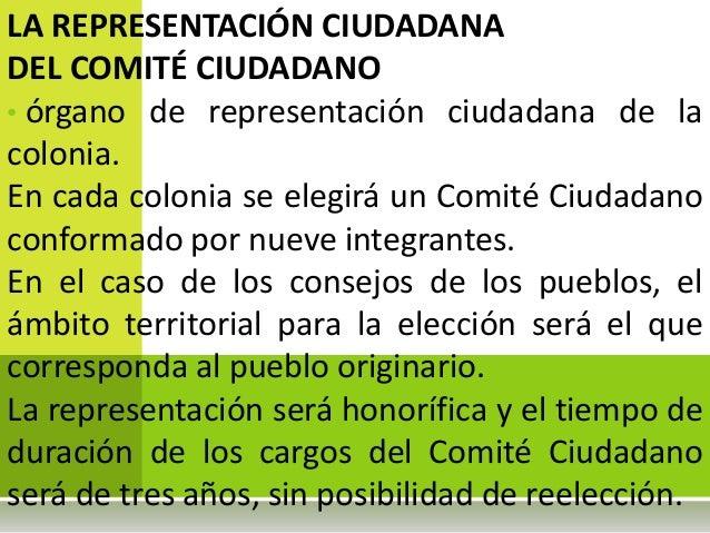 LA REPRESENTACIÓN CIUDADANADEL COMITÉ CIUDADANO• órgano de representación ciudadana de lacolonia.En cada colonia se elegir...