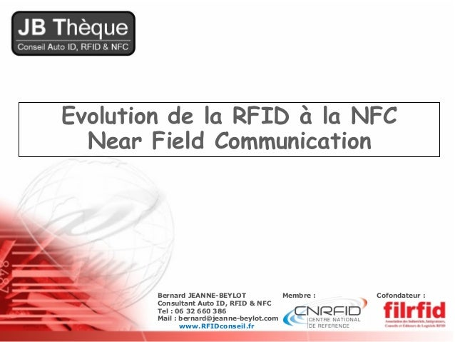 Evolution de la RFID à la NFC  Near Field Communication        Bernard JEANNE-BEYLOT            Membre :   Cofondateur :  ...