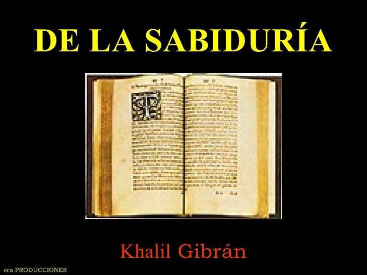 DE LA SABIDURÍA Khalil  Gibrán era PRODUCCIONES