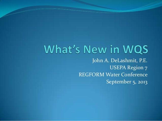 John A. DeLashmit, P.E. USEPA Region 7 REGFORM Water Conference September 5, 2013