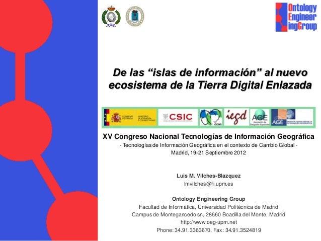 """De las """"islas de información"""" al nuevo ecosistema de la Tierra Digital EnlazadaXV Congreso Nacional Tecnologías de Informa..."""