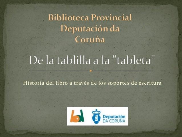 De la tablilla a la tableta. Exposición Biblioteca Provincial da Coruña