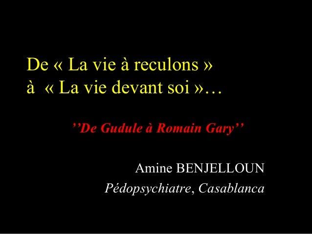De « La vie à reculons »à « La vie devant soi »…     ''De Gudule à Romain Gary''              Amine BENJELLOUN          Pé...