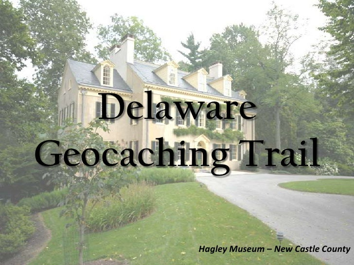 DelawareGeocaching Trail<br />Hagley Museum – New Castle County<br />