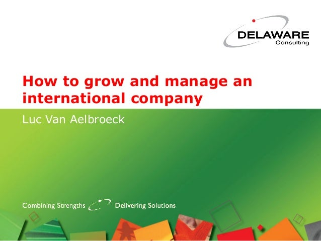 How to grow and manage aninternational companyLuc Van Aelbroeck