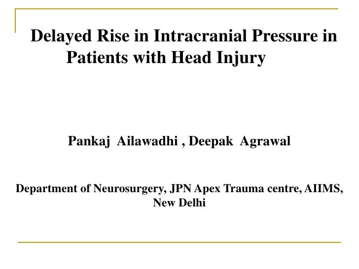 Delayed Rise in Intracranial Pressure in       <br />              Patients with Head Injury     <br />Pankaj  Ailaw...