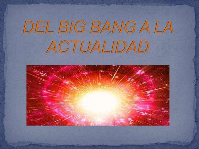 Del big bang a la actualidad