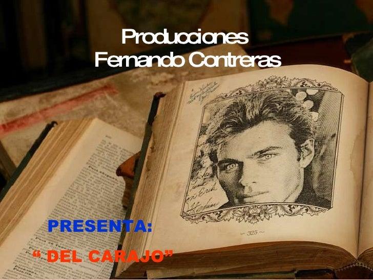 """Producciones  Fernando Contreras PRESENTA:   """"  DEL CARAJO"""""""
