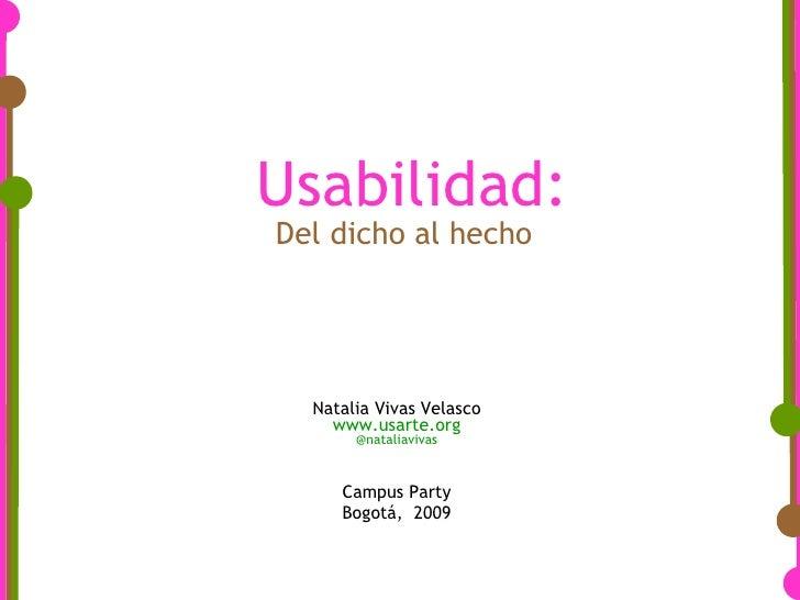 Usabilidad: Natalia Vivas Velasco www.usarte.org @nataliavivas   Campus Party  Bogotá,  2009 Del dicho al hecho