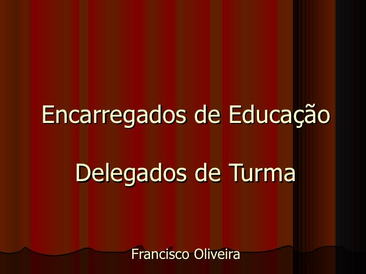 Encarregados de Educação Delegados de Turma Francisco Oliveira