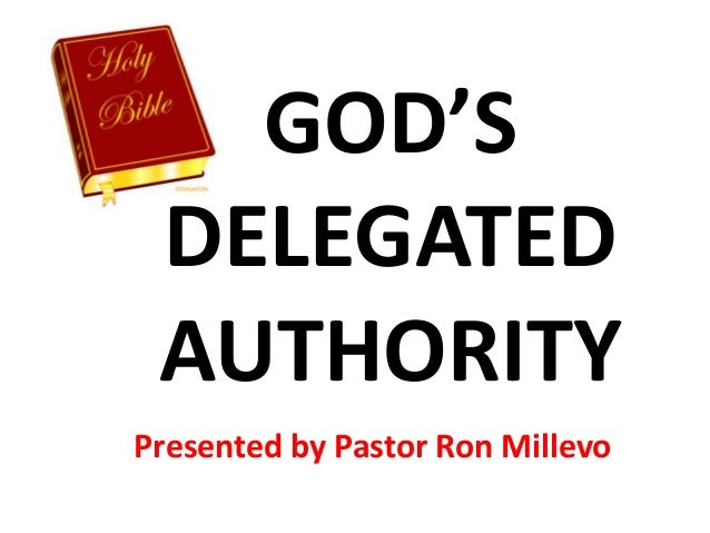 GOD'S DELEGATED AUTHORITY Presented by Pastor Ron Millevo