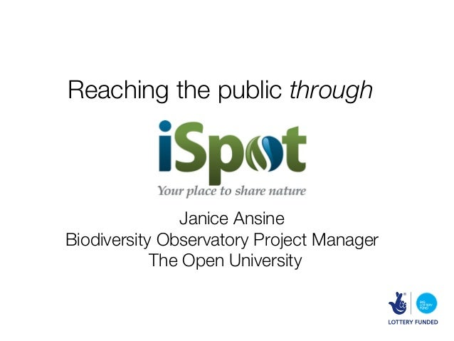 Reaching the public through               Janice AnsineBiodiversity Observatory Project Manager            The Open Univer...