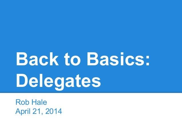 Back to Basics: Delegates Rob Hale April 21, 2014