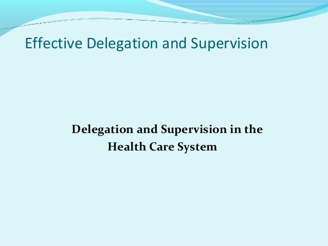 delegation in healthcare A large physician management company with over 650,000 lives in california was shut down abruptly last year because of a whistleblower's report regarding poor delegation and delegation oversight.