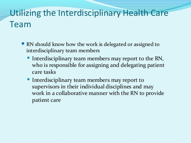 delegation and interdisciplinary care Care of the patient to the next setting or provider primary care providers are sometimes not identified by name, and there is limited discharge planning and risk assessment12steps are not taken to assure that  hot topics: transitions of care.