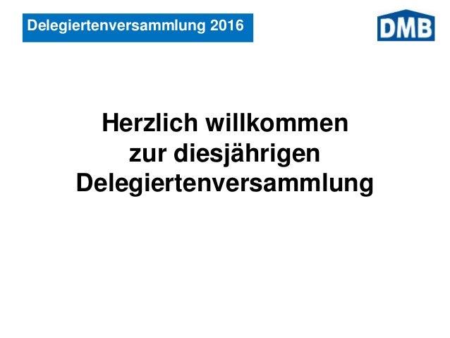 Delegiertenversammlung 2016 Herzlich willkommen zur diesjährigen Delegiertenversammlung