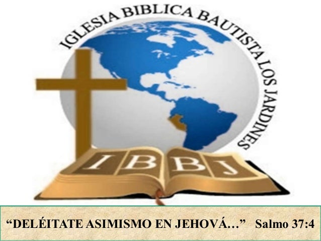 """DELÉITATE ASIMISMO EN JEHOVÁ…"" Salmo 37:4"