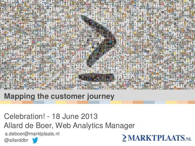 Mapping the customer journeyCelebration! - 18 June 2013Allard de Boer, Web Analytics Managera.deboer@marktplaats.nl@allard...