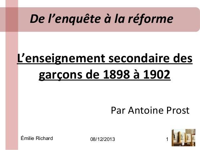 De l'enquête à la réforme L'enseignement secondaire des garçons de 1898 à 1902 Par Antoine Prost Émilie Richard  08/12/201...