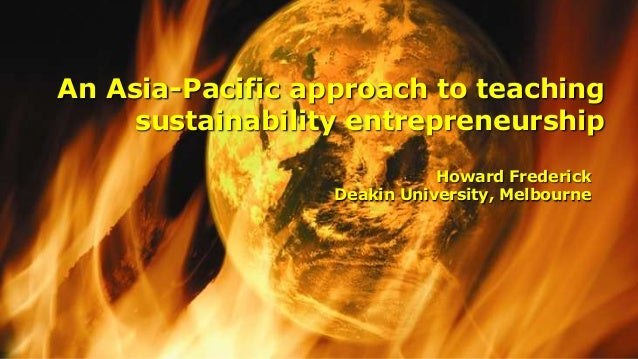 An Asia-Pacific approach to teachingsustainability entrepreneurshipHoward FrederickDeakin University, Melbourne