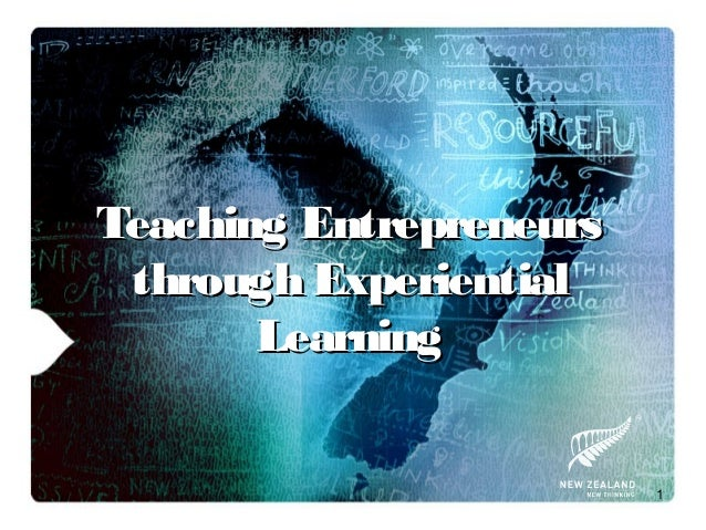 1Teaching EntrepreneursTeaching Entrepreneursthrough Experientialthrough ExperientialLearningLearning