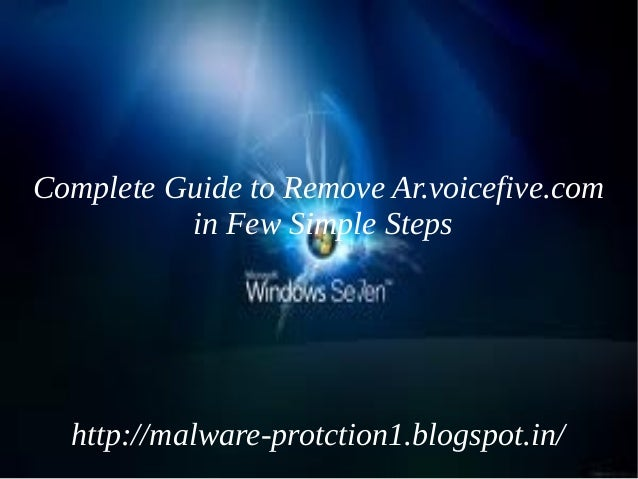 Complete Guide to Remove Ar.voicefive.com          in Few Simple Steps  http://malware-protction1.blogspot.in/