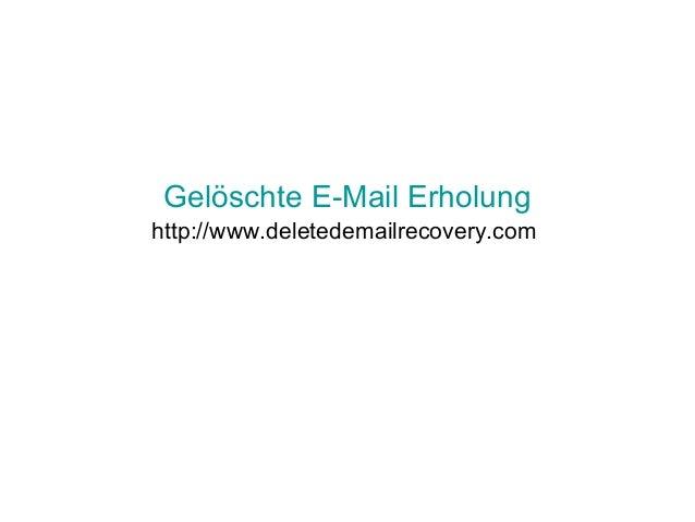 Gelöschte E-Mail Erholung http://www.deletedemailrecovery.com