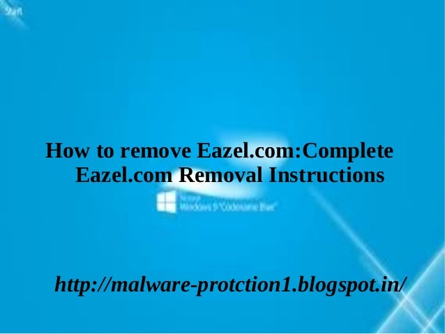How to remove Eazel.com:Complete  Eazel.com Removal Instructionshttp://malware-protction1.blogspot.in/